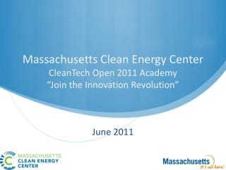 "Massachusetts Clean Energy Center CleanTech  Open  2011 Academy  ""Join the Innovation Revolution"""