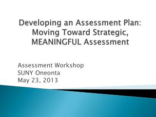 Developing an Assessment Plan: Moving Toward Strategic, MEANINGFUL Assessment