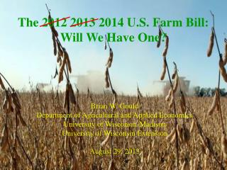 The 2012 2013 2014 U.S. Farm Bill:  Will We Have One?