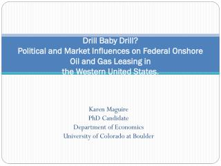 Drill Baby Drill? Political and Market Influences on Federal Onshore Oil and Gas Leasing in the Western United States .