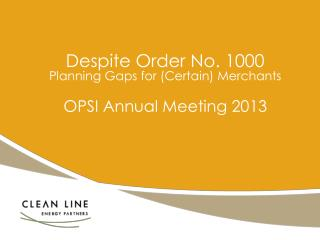 Despite Order No. 1000 Planning Gaps for (Certain) Merchants OPSI Annual Meeting 2013