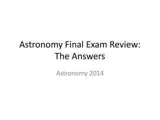 Astronomy Final Exam Review: The Answers