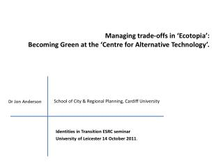 Managing trade-offs in ' Ecotopia ':   Becoming Green at the 'Centre for Alternative Technology'.