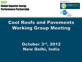 Cool Roofs and Pavements Working Group Meeting October 3 rd , 2012 New Delhi, India