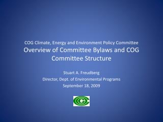 COG Climate, Energy and Environment Policy Committee Overview of Committee Bylaws and COG Committee Structure