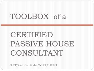 TOOLBOX   of a CERTIFIED PASSIVE HOUSE CONSULTANT