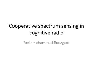 Cooperative spectrum sensing in cognitive radio