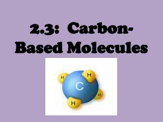 2.3:  Carbon-Based Molecules