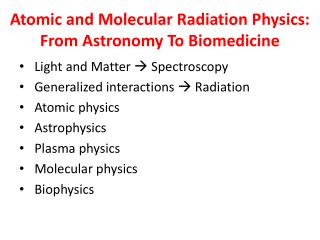 Atomic and Molecular Radiation Physics: From Astronomy To Biomedicine