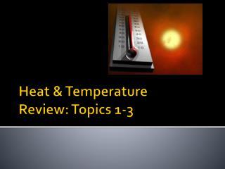 Heat & Temperature  Review: Topics 1-3