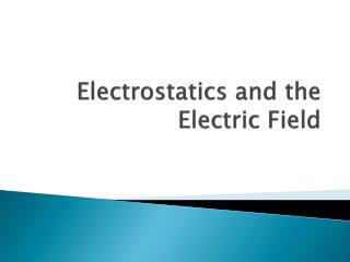 Electrostatics and the Electric Field