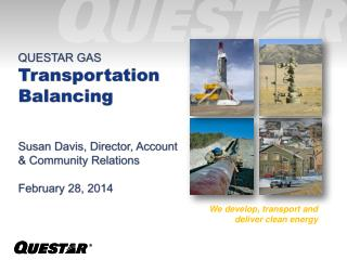 QUESTAR GAS Transportation  Balancing Susan Davis, Director, Account  &  Community Relations February 28, 2014