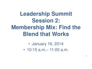 Leadership Summit Session 2:  Membership Mix: Find the Blend that Works