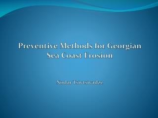 Preventive Methods for Georgian Sea Coast Erosion Nodar Tsivtsivadze