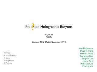 Precision Holographic Baryons PILJIN YI (KIAS) Baryons 2010, Osaka, December 2010