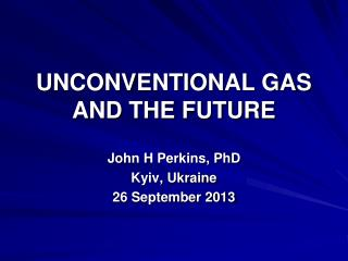 UNCONVENTIONAL GAS AND THE FUTURE