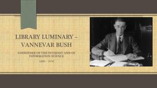 Library Luminary –  Vannevar  Bush Godfather of the Internet and of Information science