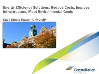 Energy Efficiency Solutions: Reduce Costs, Improve Infrastructure, Meet Environmental Goals  Case Study: Towson Univers