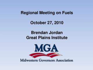 Regional Meeting on Fuels October 27, 2010 Brendan Jordan Great Plains Institute