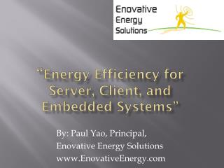 """ Energy Efficiency for  Server, Client, and  Embedded Systems"""