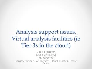 Analysis support issues,  Virtual  analysis  facilities ( ie Tier  3s in the cloud)