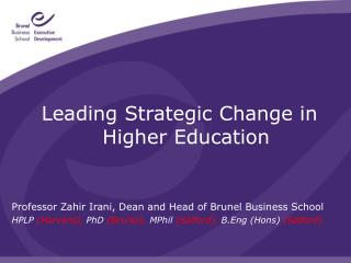 Leading Strategic Change in Higher Education Professor  Zahir  Irani, Dean and Head of Brunel Business School