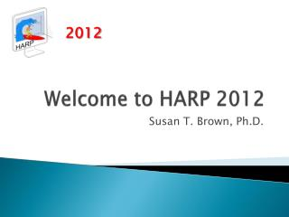 Welcome to HARP 2012