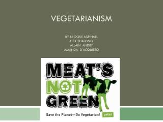 Vegetarianism By Brooke  aspinall Alex  Shalosky allain andry amanda D'acquisto