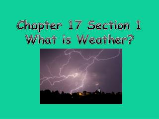 Chapter 17 Section 1 What is Weather?