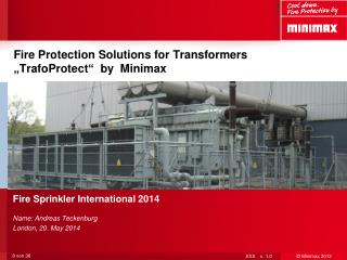Fire  Sprinkler International 2014 Name: Andreas  Teckenburg London, 20. May 2014