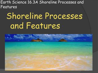 Earth Science 16.3A Shoreline Processes and Features