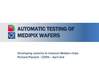 Automatic testing of Medipix wafers
