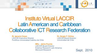 Instituto Virtual LACCIR   L atin  A merican and  C aribbean  C ollaborative  I CT  R esearch Federation