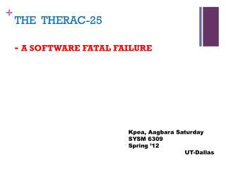 THE   THERAC-25 -  A SOFTWARE FATAL FAILURE