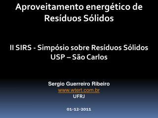 Aproveitamento energético de Resíduos Sólidos II SIRS - Simpósio sobre Resíduos Sólidos USP – São Carlos Sergio Guerrei