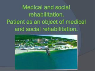 Medical and social rehabilitation.  Patient as an object of medical and social rehabilitation.