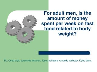 For adult men, is the amount of money spent per week on fast food related to body weight?