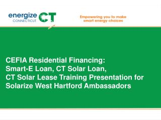 CEFIA Residential Financing: Smart-E Loan , CT Solar  Loan, CT Solar Lease Training Presentation for Solarize West Hart