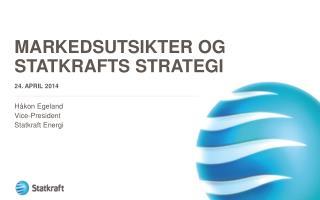 Markedsutsikter og Statkrafts strategi 24. April 2014