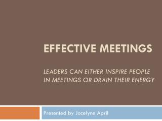 Effective Meetings Leaders can Either Inspire People in Meetings or Drain Their Energy