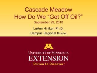 """Cascade Meadow How Do We """"Get Off Oil?"""" September 29, 2010"""