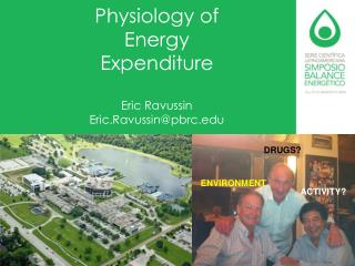 Physiology of Energy Expenditure Eric Ravussin Eric.Ravussin@pbrc.edu