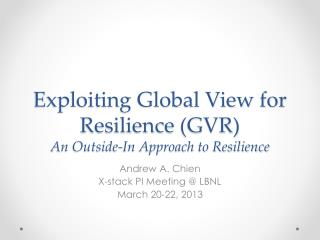 Exploiting Global View for Resilience  (GVR)  A n Outside-In Approach to Resilience