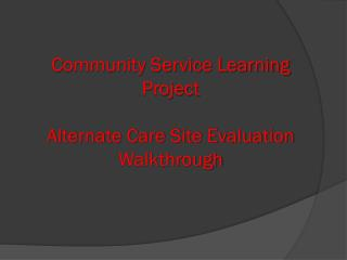 Community Service Learning Project Alternate Care Site Evaluation Walkthrough