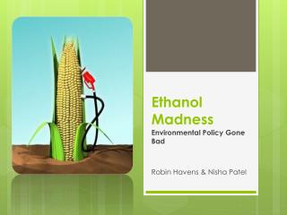 Ethanol Madness