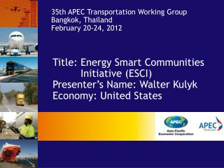 Title:  Energy Smart Communities           Initiative (ESCI) Presenter's Name : Walter Kulyk Economy : United States