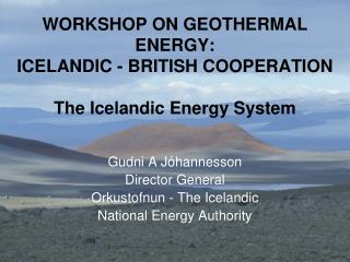 WORKSHOP ON GEOTHERMAL ENERGY: ICELANDIC - BRITISH COOPERATION The  Icelandic Energy System