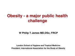 Obesity - a major public health challenge