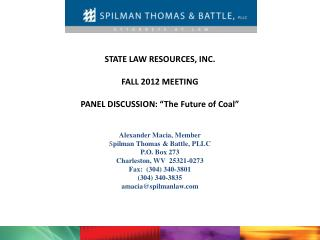 "STATE LAW RESOURCES, INC. FALL 2012 MEETING PANEL DISCUSSION: ""The Future of Coal"" Alexander  Macia, Member S pilman Th"