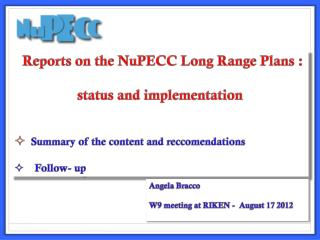 Reports on the  NuPECC  Long  Range Plans  : status and implementation Summary  of the  content  and  reccomendations F